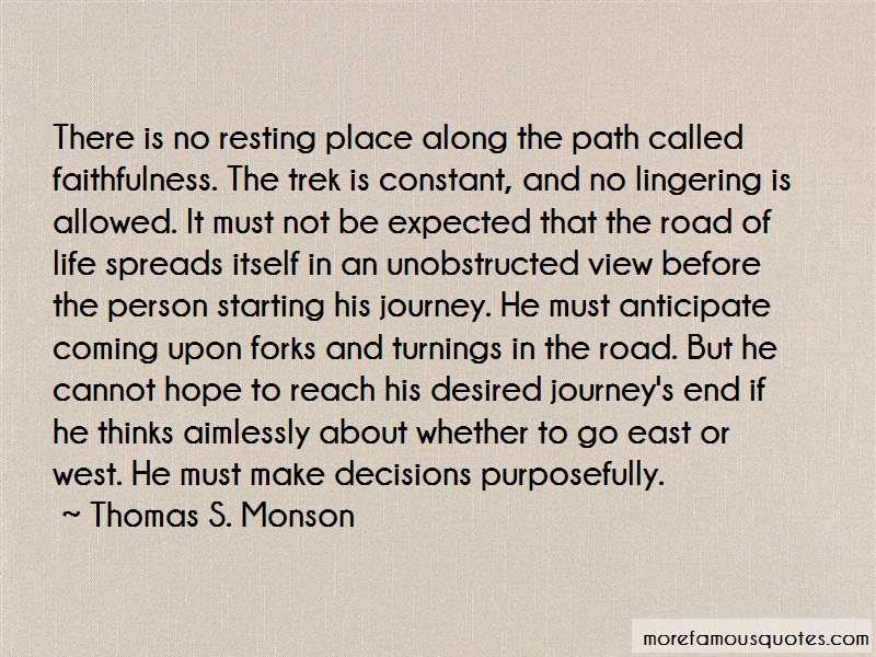 Thomas S. Monson Quotes: There is no resting place along the path
