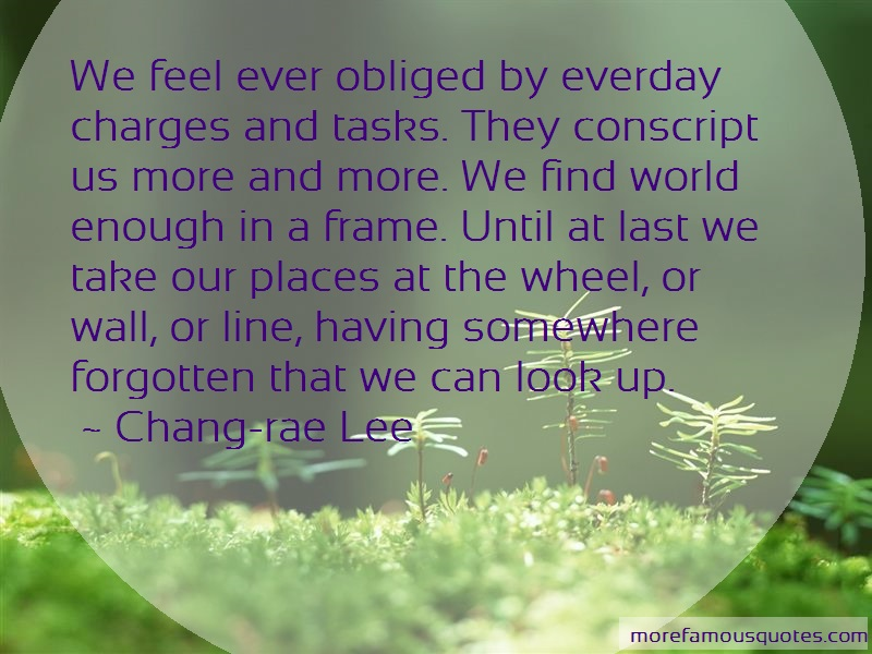 Chang-rae Lee Quotes: We Feel Ever Obliged By Everday Charges
