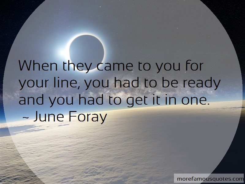 June Foray Quotes: When they came to you for your line you