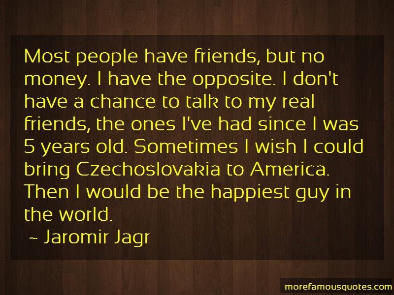Jaromir Jagr Quotes: Most People Have Friends But No Money I