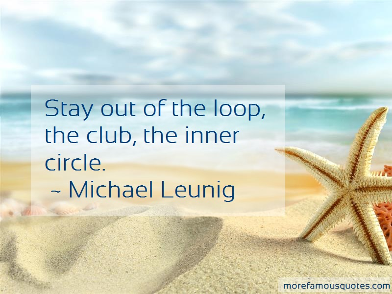 Michael Leunig Quotes: Stay out of the loop the club the inner