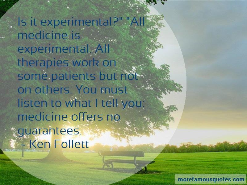Ken Follett Quotes: Is it experimental all medicine is