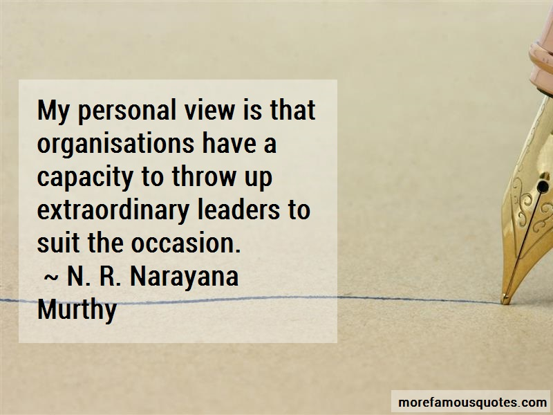 N. R. Narayana Murthy Quotes: My Personal View Is That Organisations
