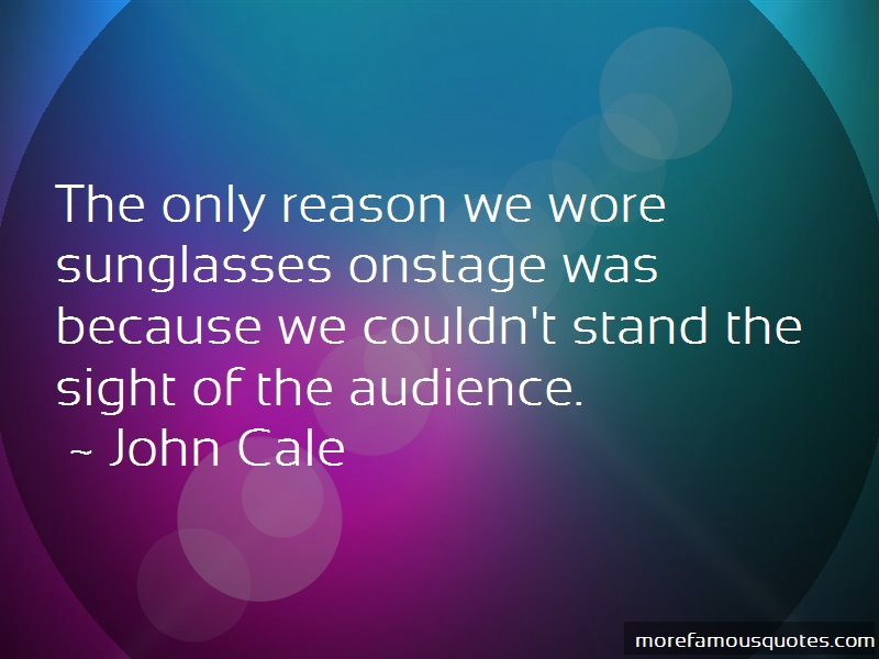 John Cale Quotes: The Only Reason We Wore Sunglasses