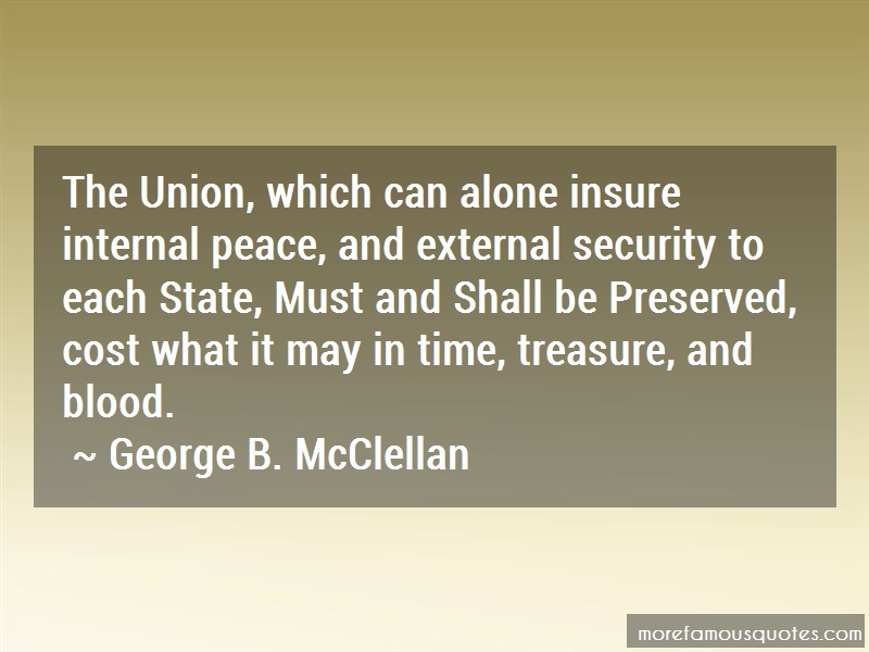 George B. McClellan Quotes: The Union Which Can Alone Insure