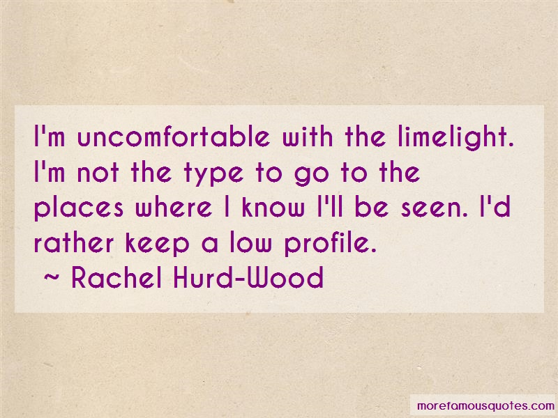 Rachel Hurd-Wood Quotes: Im uncomfortable with the limelight im