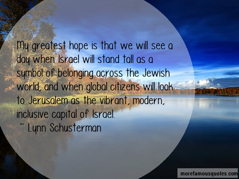 Lynn Schusterman Quotes: My Greatest Hope Is That We Will See A