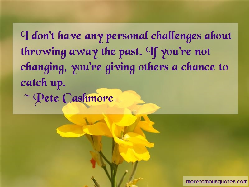Pete Cashmore Quotes: I Dont Have Any Personal Challenges