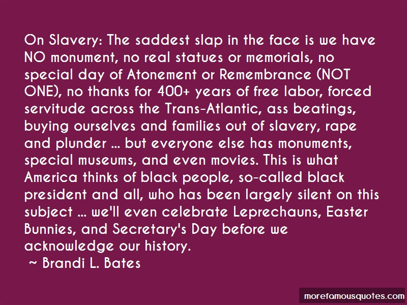 Brandi L. Bates Quotes: On slavery the saddest slap in the face