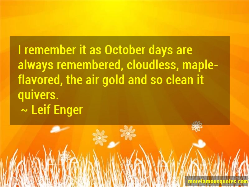 Leif Enger Quotes: I remember it as october days are always