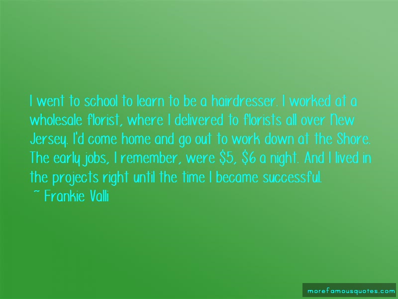 Frankie Valli Quotes: I went to school to learn to be a