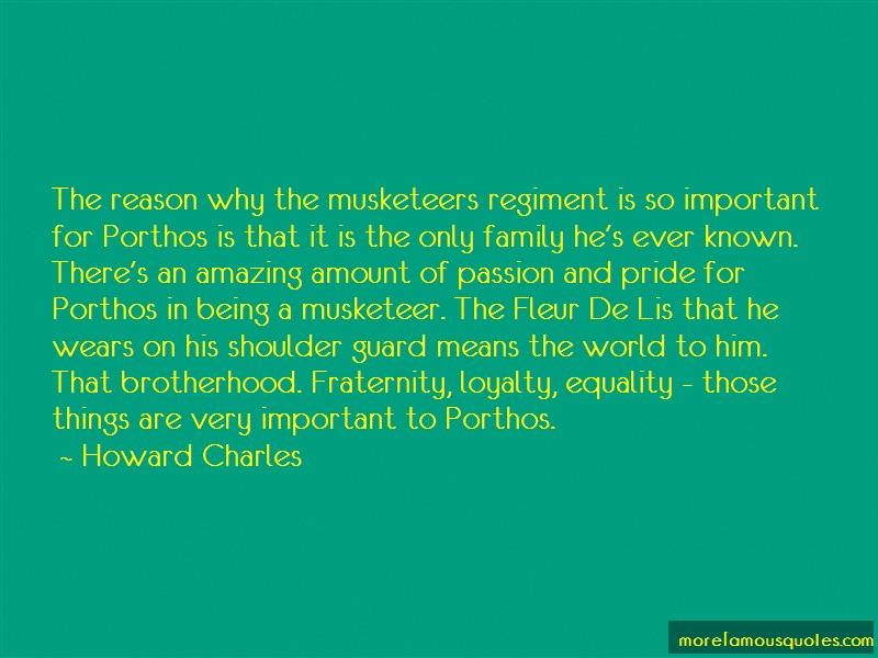 Howard Charles Quotes: The reason why the musketeers regiment