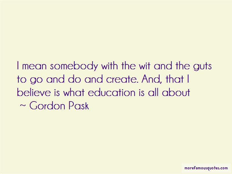 Gordon Pask Quotes: I Mean Somebody With The Wit And The