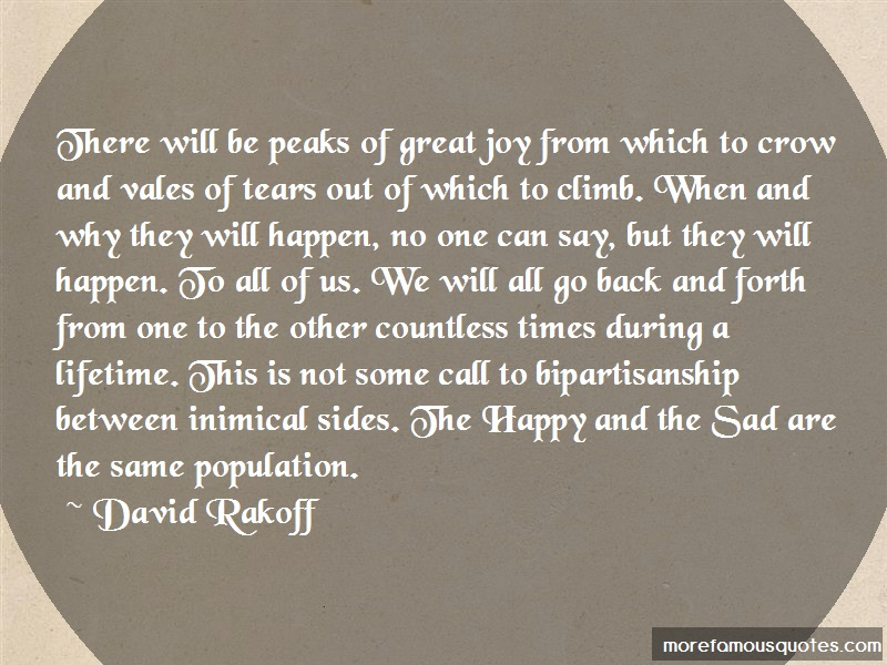David Rakoff Quotes: There Will Be Peaks Of Great Joy From