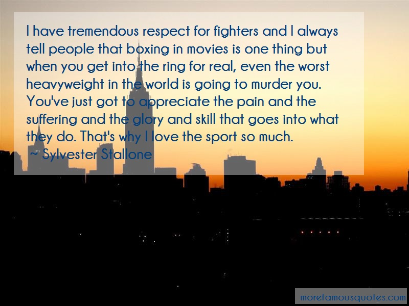 Sylvester Stallone Quotes: I have tremendous respect for fighters