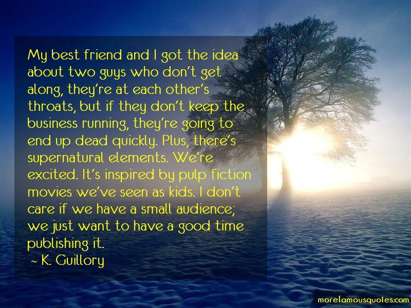 K. Guillory Quotes: My Best Friend And I Got The Idea About