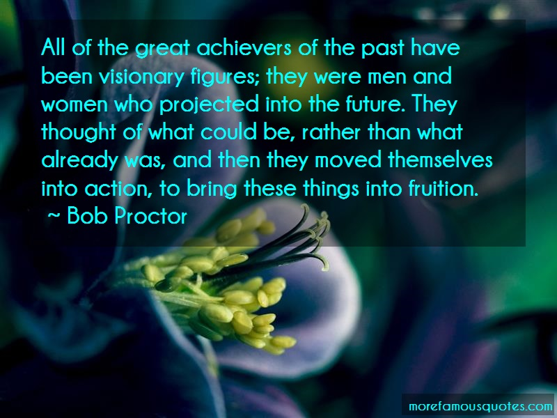 Bob Proctor Quotes: All of the great achievers of the past
