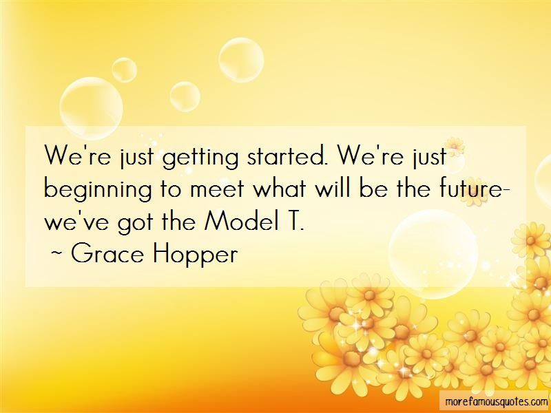 Grace Hopper Quotes: Were Just Getting Started Were Just