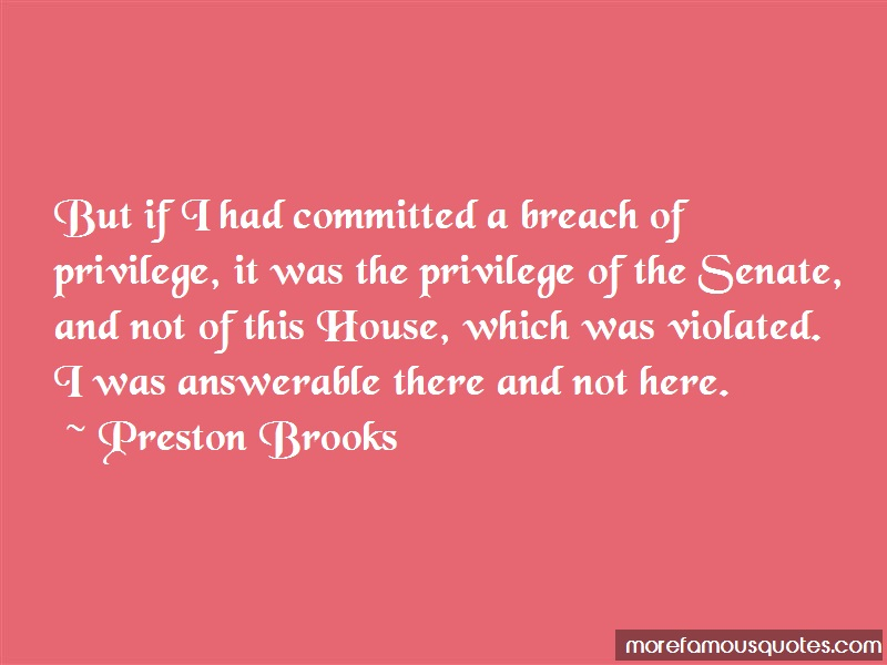 Preston Brooks Quotes: But If I Had Committed A Breach Of