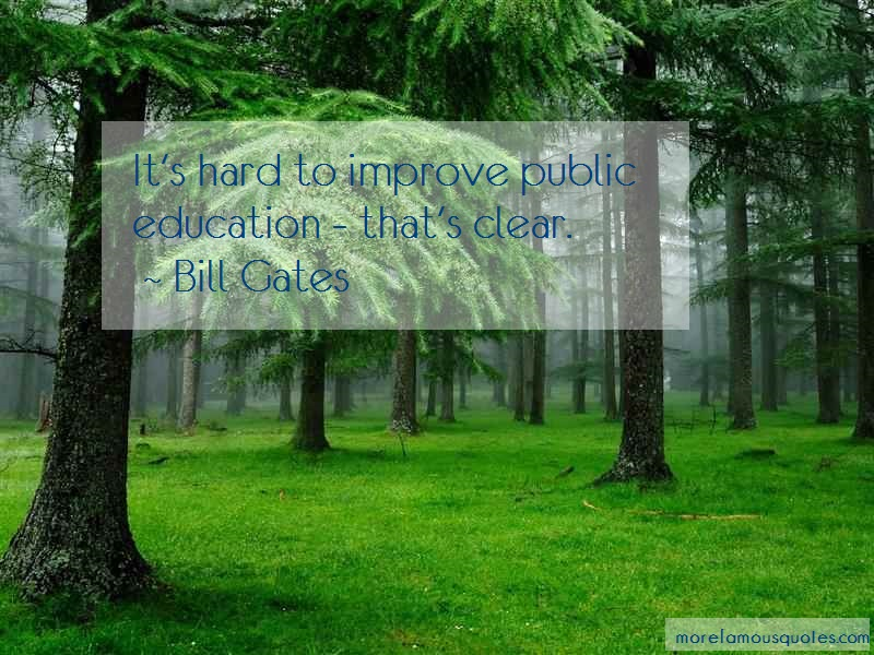 Bill Gates Quotes: Its Hard To Improve Public Education
