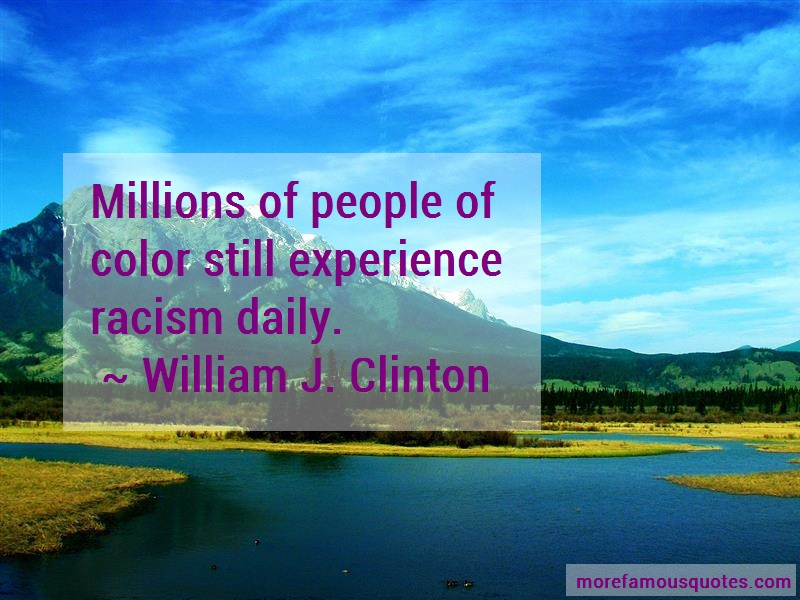 William J. Clinton Quotes: Millions of people of color still