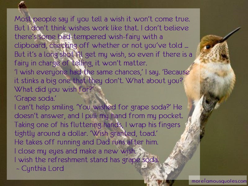 Cynthia Lord Quotes: Most people say if you tell a wish it
