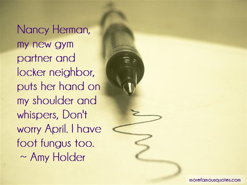Amy Holder Quotes: Nancy Herman My New Gym Partner And
