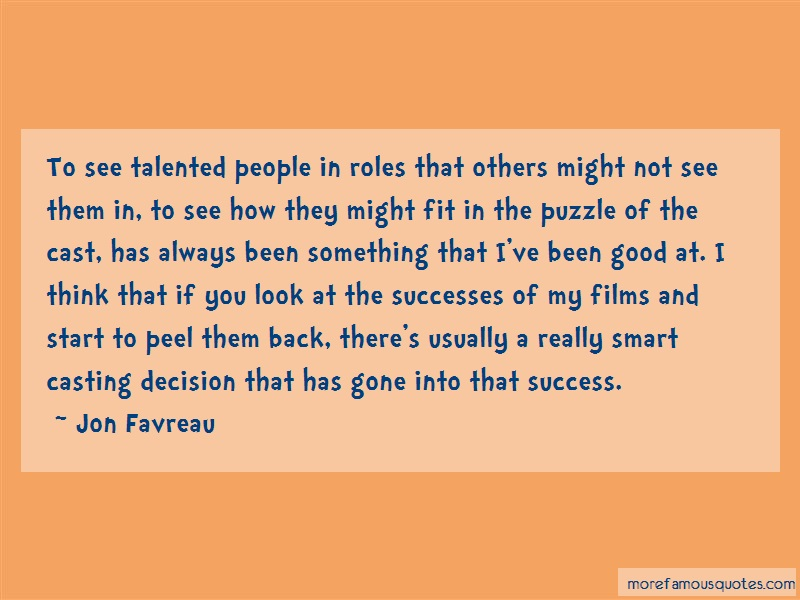 Jon Favreau Quotes: To see talented people in roles that