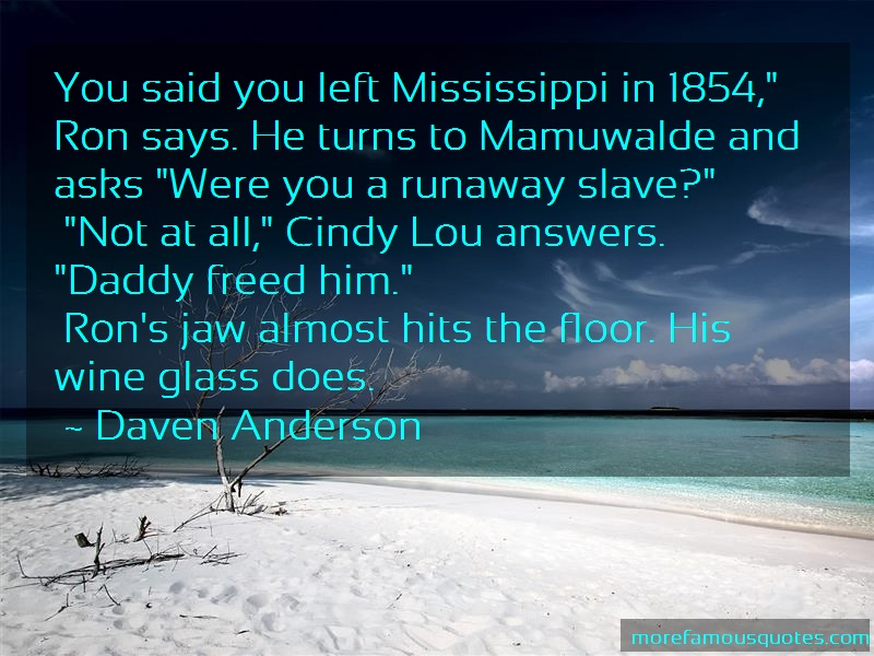 Daven Anderson Quotes: You Said You Left Mississippi In 1854