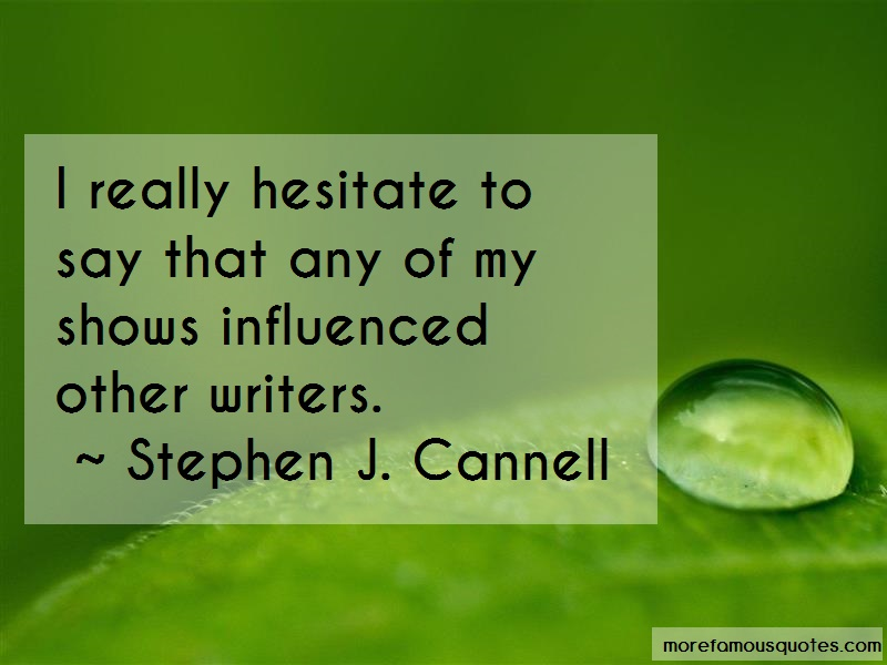 Stephen J. Cannell Quotes: I Really Hesitate To Say That Any Of My