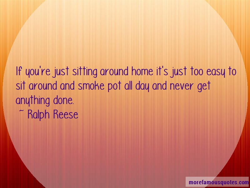Ralph Reese Quotes: If Youre Just Sitting Around Home Its