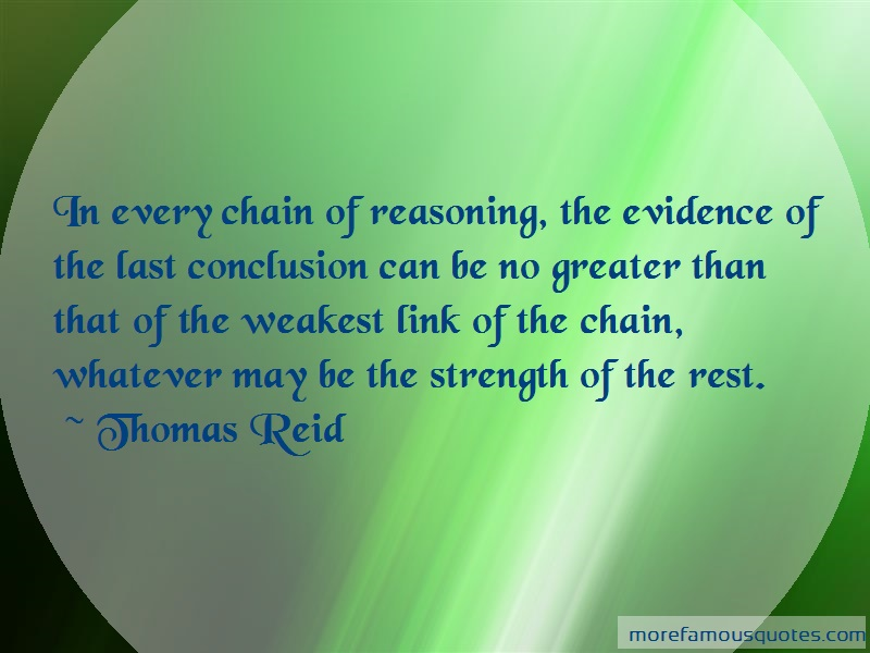 Thomas Reid Quotes: In every chain of reasoning the evidence