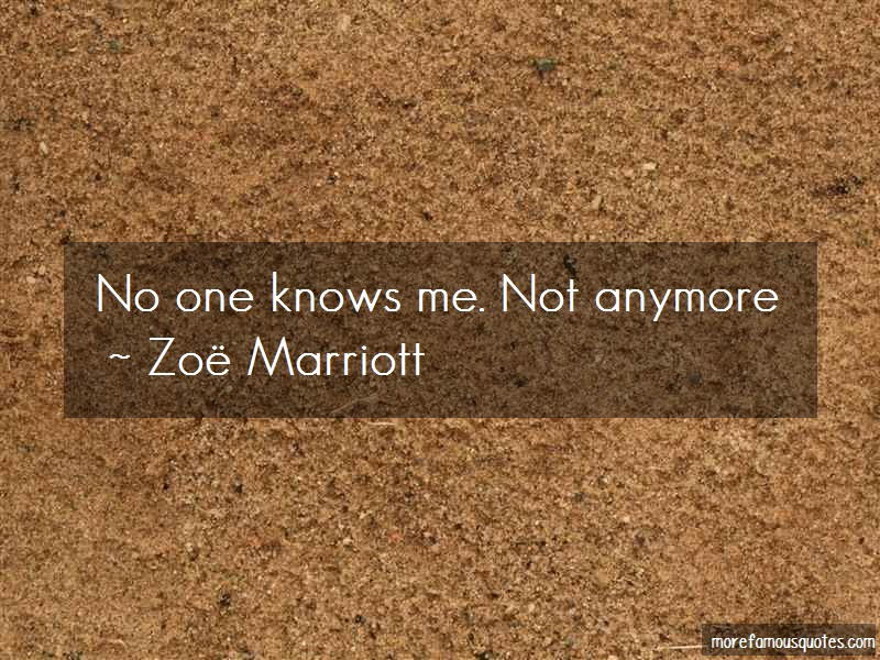 Zoe Marriott Quotes: No one knows me not anymore