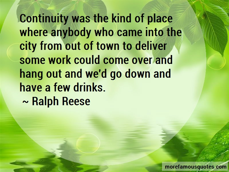Ralph Reese Quotes: Continuity Was The Kind Of Place Where