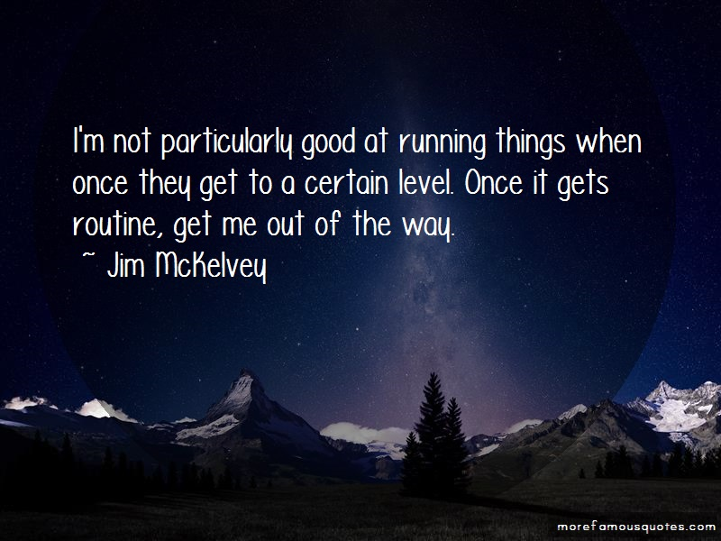 Jim McKelvey Quotes: Im not particularly good at running
