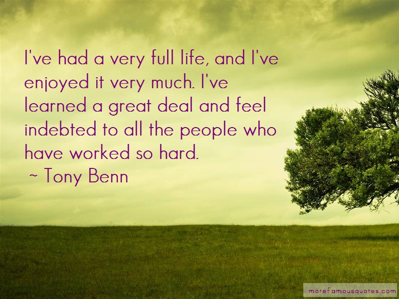 Tony Benn Quotes: Ive Had A Very Full Life And Ive Enjoyed