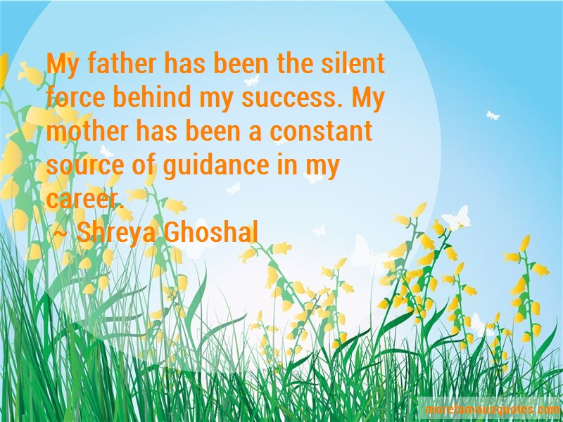 Shreya Ghoshal Quotes: My father has been the silent force