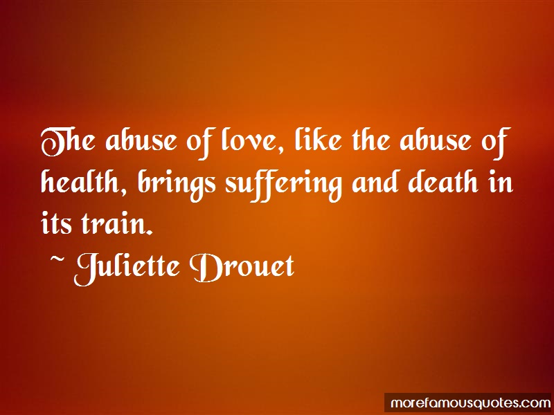 Juliette Drouet Quotes: The Abuse Of Love Like The Abuse Of