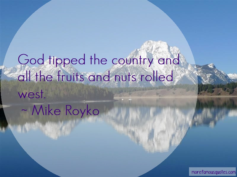 Mike Royko Quotes: God Tipped The Country And All The