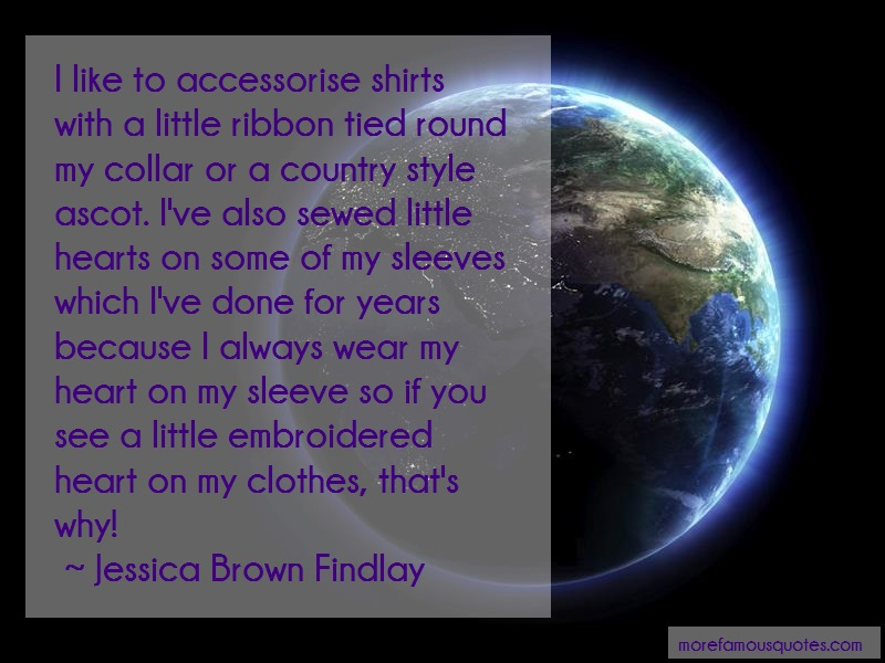 Jessica Brown Findlay Quotes: I Like To Accessorise Shirts With A