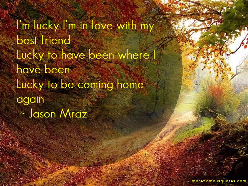 Jason Mraz Quotes: Im lucky im in love with my best friend