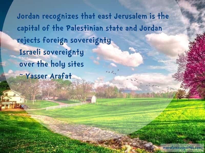Yasser Arafat Quotes: Jordan recognizes that east jerusalem is