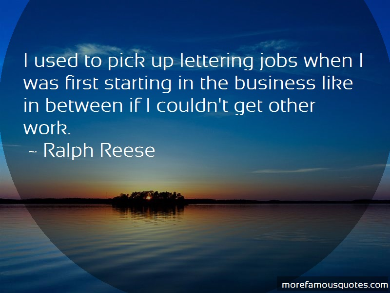 Ralph Reese Quotes: I used to pick up lettering jobs when i
