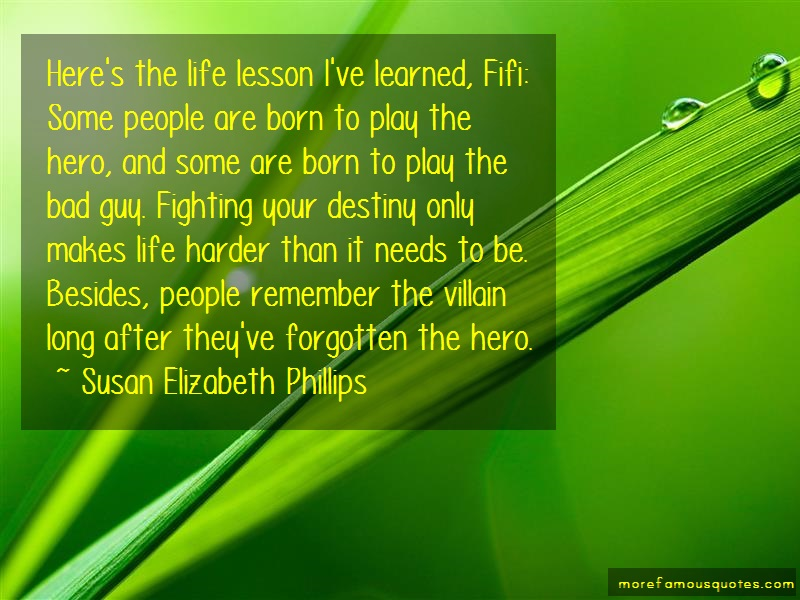 Susan Elizabeth Phillips Quotes: Heres the life lesson ive learned fifi
