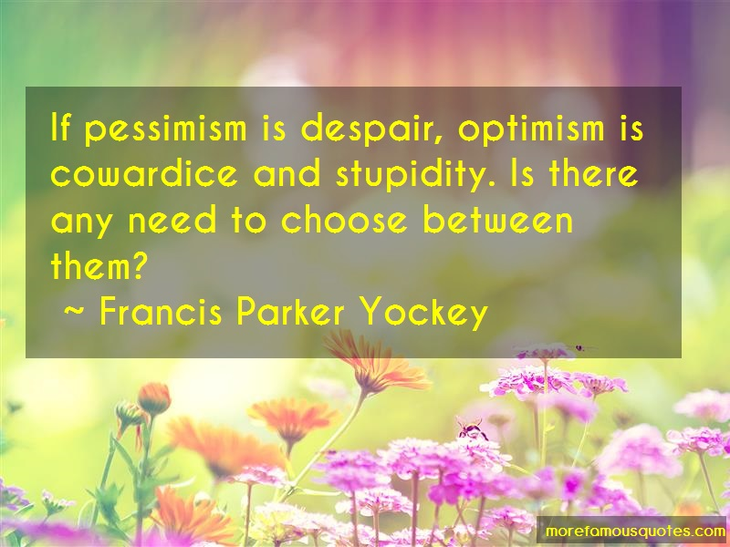 Francis Parker Yockey Quotes: If pessimism is despair optimism is