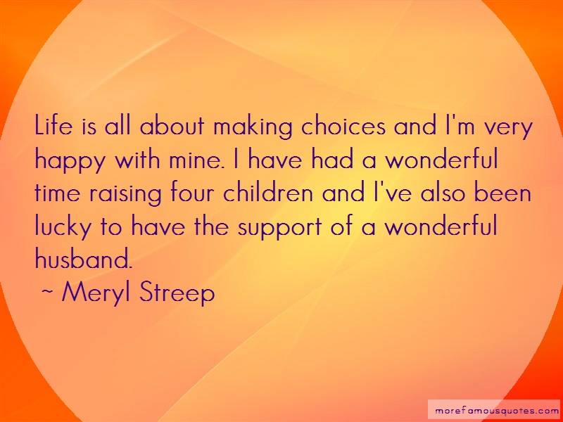 Meryl Streep Quotes: Life is all about making choices and im