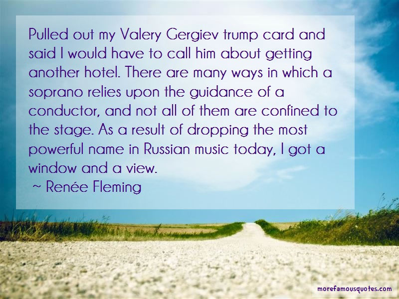 Renée Fleming Quotes: Pulled Out My Valery Gergiev Trump Card