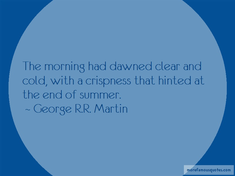 George R.R. Martin Quotes: The morning had dawned clear and cold