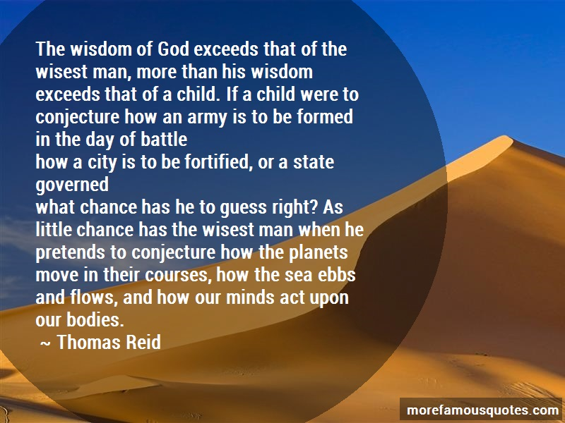 Thomas Reid Quotes: The wisdom of god exceeds that of the