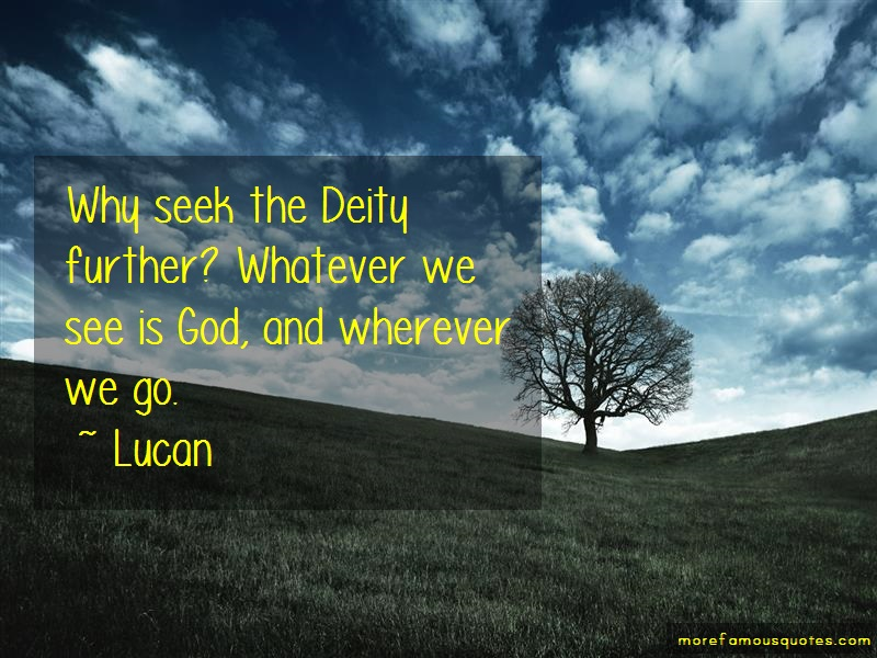 Lucan Quotes: Why Seek The Deity Further Whatever We